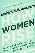 How Women Rise: Break the 12 Habits Holding You Back from Your Next Raise, Promotion, or Job<br />by Sally Helgesen and Marshall Goldsmith