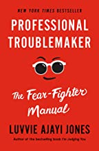 Professional Troublemaker: The Fear-Fighter Manual<br />by Luvvie Ajayi Jones